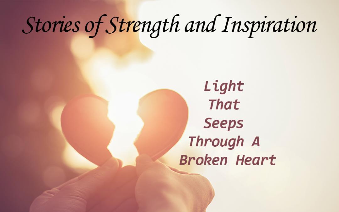 Light That Seeps Through a Broken Heart
